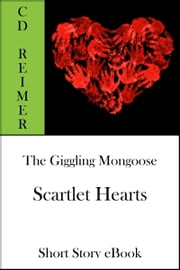 The Giggling Mongoose: Scarlet Hearts (Short Story) ebook by C.D. Reimer