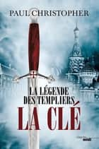 La Légende des Templiers - La Clé T6 - Tome 6 ebook by Philippe SZCZECINER, Paul CHRISTOPHER