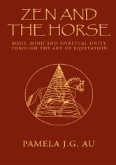 Zen and the Horse ebook by Pamela J.G. Au