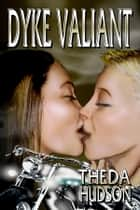 Dyke Valiant ebook by Theda Hudson