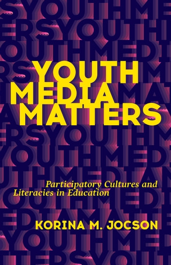 Youth Media Matters - Participatory Cultures and Literacies in Education ebook by Korina M. Jocson