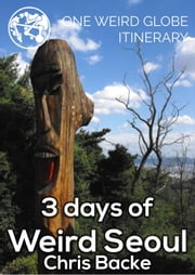 3 Days of Weird Seoul ebook by Chris Backe