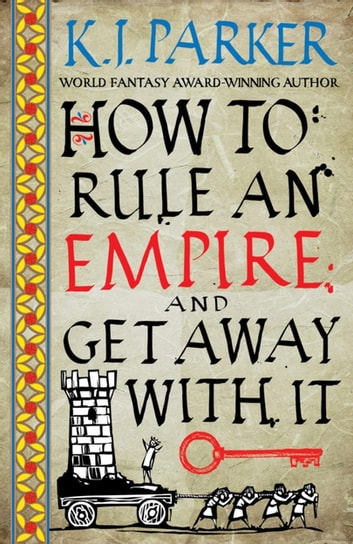 How To Rule An Empire and Get Away With It - The Siege, Book 2 ebook by K. J. Parker