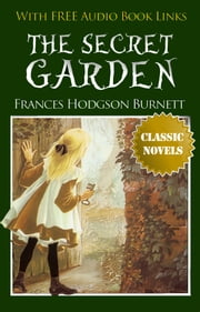 THE SECRET GARDEN Classic Novels: New Illustrated [Free Audiobook Links] ebook by FRANCES HODGSON BURNETT