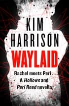 Waylaid - A Hollows and Peri Reed novella 電子書 by Kim Harrison