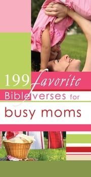 199 Favorite Bible Verses for Busy Moms (eBook) ebook by Christian Art Gifts Christian Art Gifts