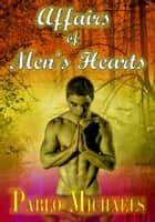 Affairs of Men's Hearts ebook by Pablo Michaels