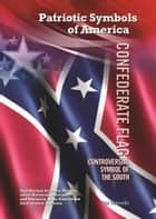 Confederate Flag - Controversial Symbol of the South ebook by Hal Marcovitz