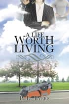 A Life Worth Living ebook by P. L. Byers