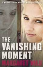 The Vanishing Moment ebook by Margaret Wild
