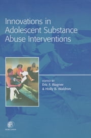 Innovations in Adolescent Substance Abuse Interventions ebook by Eric Wagner,Holly Waldron