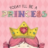 Today I'll Be a Princess ebook by Paula Croyle