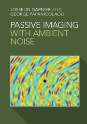 Passive Imaging with Ambient Noise ebook by Josselin Garnier,George Papanicolaou