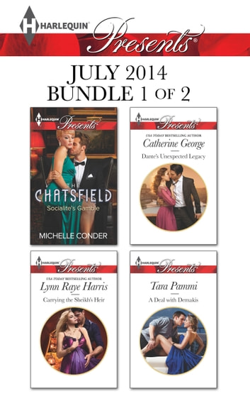 Harlequin Presents July 2014 - Bundle 1 of 2 - Socialite's Gamble\Carrying the Sheikh's Heir\Dante's Unexpected Legacy\A Deal with Demakis ebook by Michelle Conder,Lynn Raye Harris,Catherine George,Tara Pammi