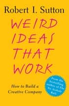 Weird Ideas That Work ebook by Robert I. Sutton