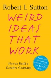 Weird Ideas That Work - 11 1/2 Practices for Promoting, Managing, and Sustaining Innovation ebook by Robert I. Sutton