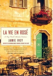 La Vie en Rosé - A Very French Adventure Continues ebook by Jamie Ivey
