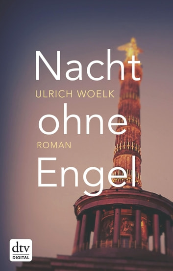 Nacht ohne Engel - Roman ebook by Ulrich Woelk