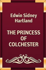 THE PRINCESS OF COLCHESTER ebook by Edwin Sidney Hartland