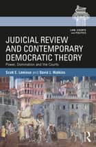 Judicial Review and Contemporary Democratic Theory - Power, Domination, and the Courts ebook by Scott E. Lemieux, David J. Watkins