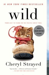 Wild - From Lost to Found on the Pacific Crest Trail ebook by Cheryl Strayed