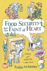 Food Security for the Faint of Heart ebook by Wheeler, Robin