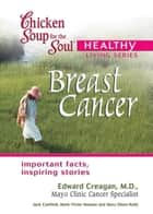 Chicken Soup for the Soul Healthy Living Series: Breast Cancer ebook by Jack Canfield,Mark Victor Hansen