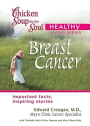Chicken Soup for the Soul Healthy Living Series: Breast Cancer - Important Facts, Inspiring Stories ebook by Jack Canfield,Mark Victor Hansen