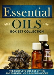 Essential Oils - Box Set Collection : The Complete Box Set Of The Top Essential Oils Benefits Books ebook by Old Natural Ways