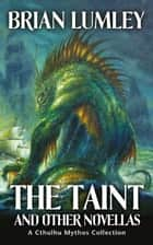 The Taint and Other Novellas - A Cthulhu Mythos Collection ebook by Brian Lumley