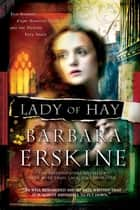 Lady of Hay - Two Women, Eight Hundred Years, and the Destiny They Share ebook by Barbara Erskine