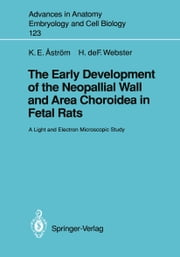 The Early Development of the Neopallial Wall and Area Choroidea in Fetal Rats - A Light and Electron Microscopic Study ebook by Karl E. Aström,Henry deF. Webster