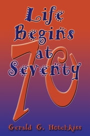 Life Begins at Seventy ebook by Gerald G. Hotchkiss