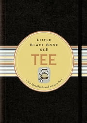 Little Black Book vom Tee - Das Handbuch rund um den Tee ebook by Mike Heneberry,Katrin Krips-Schmidt