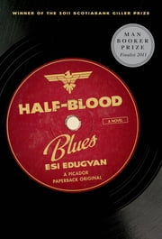 Half-Blood Blues: A Novel - A Novel ebook by Esi Edugyan