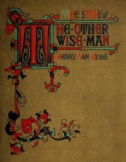 The Story of the Other Wise Man ebook by Henry van Dyke, Enrico Monetti (Illustrator)