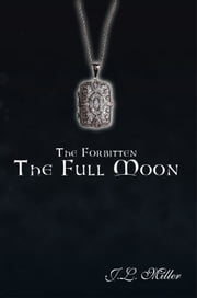 The Forbitten - The Full Moon ebook by J.L. Miller