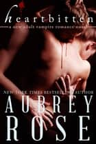 Heartbitten (A New Adult Vampire Romance Novel) ebook by Aubrey Rose