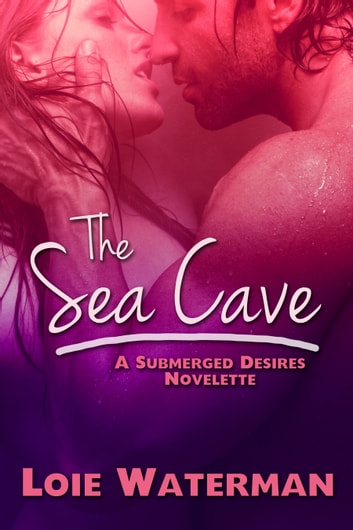 The Sea Cave (Submerged Desires Book 2) ebook by Loie Waterman