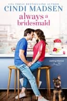 Always a Bridesmaid ebook by Cindi Madsen