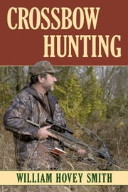 Crossbow Hunting ebook by William Hovey Smith