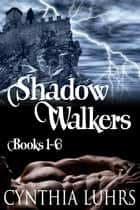 The Shadow Walker Novels: Entire 6 Book Series ebook by Cynthia Luhrs