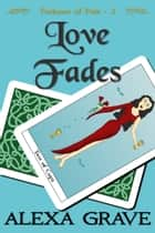Love Fades (Fortunes of Fate, 2) ebook by Alexa Grave