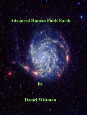 Advanced Human Finds Earth ebook by Daniel Whittman