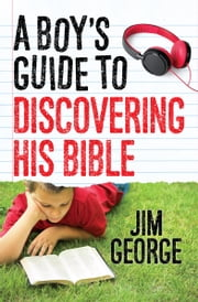 A Boy's Guide to Discovering His Bible ebook by Jim George