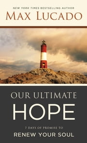 Our Ultimate Hope - 7 Days of Promise to Renew Your Soul ebook by Max Lucado