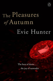 The Pleasures of Autumn - Erotic Romance ebook by Evie Hunter
