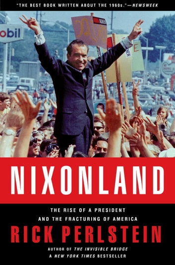 Nixonland - The Rise of a President and the Fracturing of America ebook by Rick Perlstein