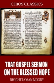 That Gospel Sermon on the Blessed Hope ebook by Dwight Lyman Moody