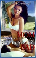 Mom Needs It Bad! ebook by Laura Lovecraft